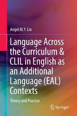 Language Across the Curriculum & CLIL in English as an Additional Language (EAL) Contexts: Theory and Practice (Paperback)