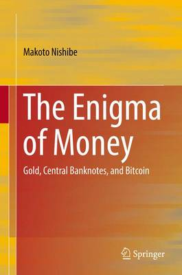 The Enigma of Money: Gold, Central Banknotes, and Bitcoin (Hardback)