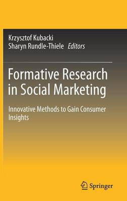 Formative Research in Social Marketing: Innovative Methods to Gain Consumer Insights (Hardback)