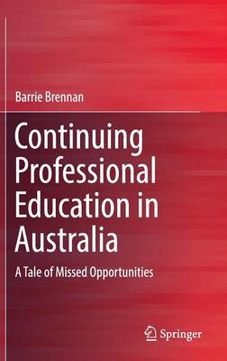 Continuing Professional Education in Australia: A Tale of Missed Opportunities (Hardback)