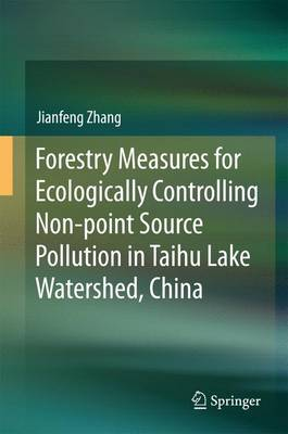 Forestry Measures for Ecologically Controlling Non-point Source Pollution in Taihu Lake Watershed, China (Hardback)