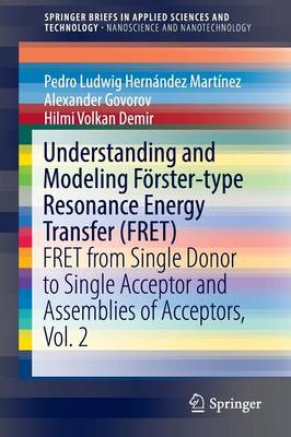 Understanding and Modeling Foerster-type Resonance Energy Transfer (FRET): FRET from Single Donor to Single Acceptor and Assemblies of Acceptors, Vol. 2 - SpringerBriefs in Applied Sciences and Technology (Paperback)
