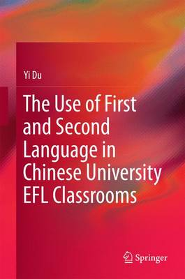 The Use of First and Second Language in Chinese University EFL Classrooms (Hardback)
