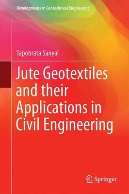 Jute Geotextiles and their Applications in Civil Engineering - Developments in Geotechnical Engineering (Hardback)