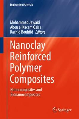 Nanoclay Reinforced Polymer Composites: Nanocomposites and Bionanocomposites - Engineering Materials (Hardback)
