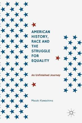 American History, Race and the Struggle for Equality: An Unfinished Journey (Hardback)