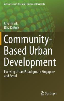 Community-Based Urban Development: Evolving Urban Paradigms in Singapore and Seoul - Advances in 21st Century Human Settlements (Hardback)