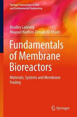 Fundamentals of Membrane Bioreactors: Materials, Systems and Membrane Fouling - Springer Transactions in Civil and Environmental Engineering (Hardback)