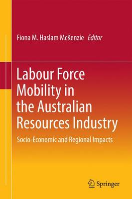 Labour Force Mobility in the Australian Resources Industry: Socio-Economic and Regional Impacts (Hardback)