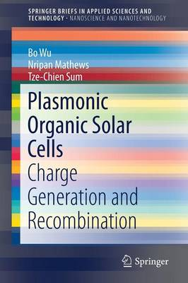 Plasmonic Organic Solar Cells: Charge Generation and Recombination - SpringerBriefs in Applied Sciences and Technology (Paperback)