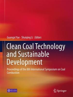 Clean Coal Technology and Sustainable Development: Proceedings of the 8th International Symposium on Coal Combustion (Hardback)