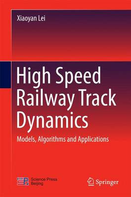 High Speed Railway Track Dynamics: Models, Algorithms and Applications (Hardback)
