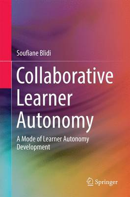 Collaborative Learner Autonomy: A Mode of Learner Autonomy Development (Hardback)