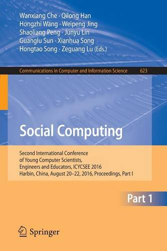 Social Computing: Second International Conference of Young Computer Scientists, Engineers and Educators, ICYCSEE 2016, Harbin, China, August 20-22, 2016, Proceedings, Part I - Communications in Computer and Information Science 623 (Paperback)