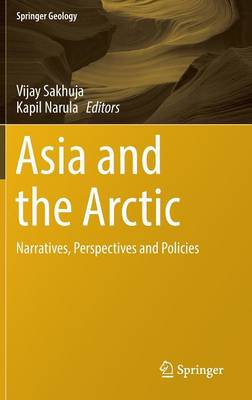 Asia and the Arctic: Narratives, Perspectives and Policies - Springer Geology (Hardback)