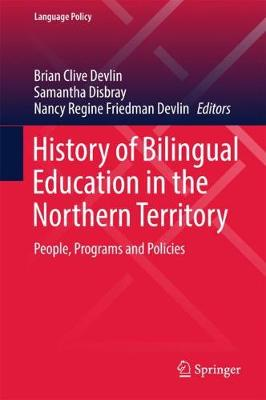 History of Bilingual Education in the Northern Territory: People, Programs and Policies - Language Policy 12 (Hardback)