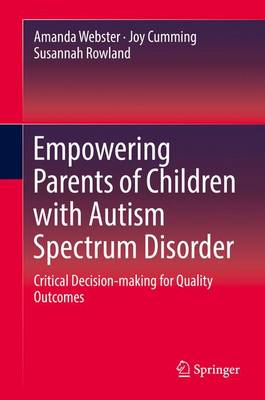 Empowering Parents of Children with Autism Spectrum Disorder: Critical Decision-making for Quality Outcomes (Hardback)