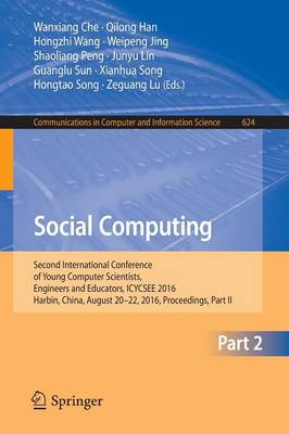 Social Computing: Second International Conference of Young Computer Scientists, Engineers and Educators, ICYCSEE 2016, Harbin, China, August 20-22, 2016, Proceedings, Part II - Communications in Computer and Information Science 624 (Paperback)