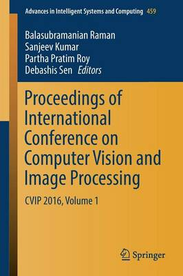 Proceedings of International Conference on Computer Vision and Image Processing: CVIP 2016, Volume 1 - Advances in Intelligent Systems and Computing 459 (Paperback)