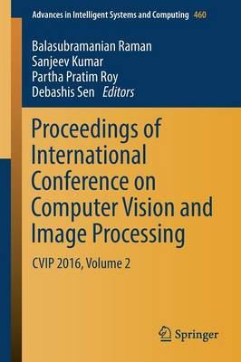 Proceedings of International Conference on Computer Vision and Image Processing: CVIP 2016, Volume 2 - Advances in Intelligent Systems and Computing 460 (Paperback)