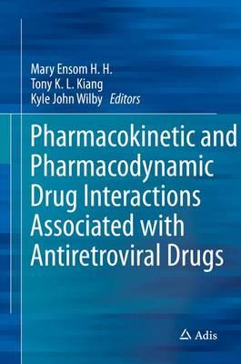 Pharmacokinetic and Pharmacodynamic Drug Interactions Associated with Antiretroviral Drugs (Hardback)