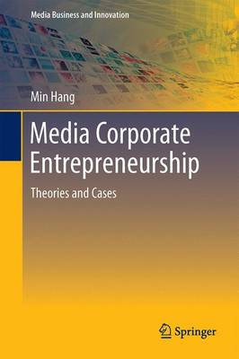 Media Corporate Entrepreneurship: Theories and Cases - Media Business and Innovation (Hardback)