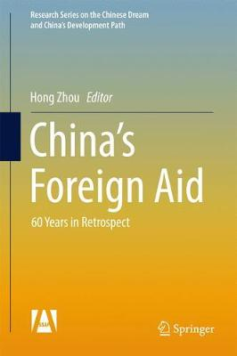 China's Foreign Aid: 60 Years in Retrospect - Research Series on the Chinese Dream and China's Development Path (Hardback)