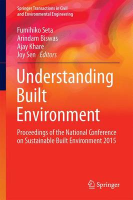 Understanding Built Environment: Proceedings of the National Conference on Sustainable Built Environment 2015 - Springer Transactions in Civil and Environmental Engineering (Hardback)
