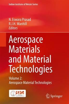 Aerospace Materials and Material Technologies: Volume 2: Aerospace Material Technologies - Indian Institute of Metals Series (Hardback)