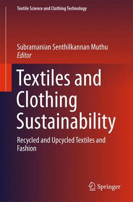 Textiles and Clothing Sustainability: Recycled and Upcycled Textiles and Fashion - Textile Science and Clothing Technology (Hardback)