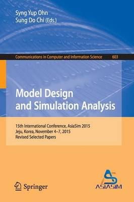 Model Design and Simulation Analysis: 15th International Conference, AsiaSim 2015, Jeju, Korea, November 4-7, 2015, Revised Selected Papers - Communications in Computer and Information Science 603 (Paperback)