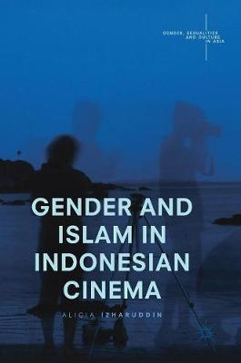 Gender and Islam in Indonesian Cinema - Gender, Sexualities and Culture in Asia (Hardback)
