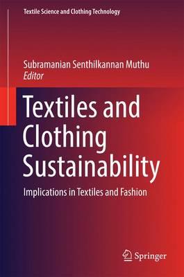 Textiles and Clothing Sustainability: Implications in Textiles and Fashion - Textile Science and Clothing Technology (Hardback)