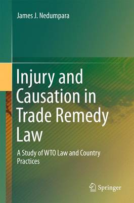 Injury and Causation in Trade Remedy Law: A Study of WTO Law and Country Practices (Hardback)