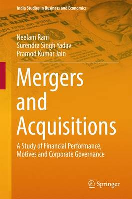 Mergers and Acquisitions: A Study of Financial Performance, Motives and Corporate Governance - India Studies in Business and Economics (Hardback)