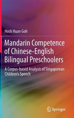 Mandarin Competence of Chinese-English Bilingual Preschoolers: A Corpus-based Analysis of Singaporean Children's Speech (Hardback)