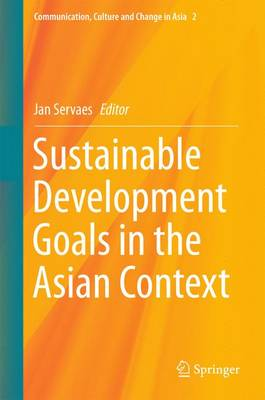 Sustainable Development Goals in the Asian Context - Communication, Culture and Change in Asia 2 (Hardback)