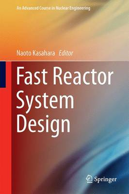 Fast Reactor System Design - An Advanced Course in Nuclear Engineering 8 (Hardback)