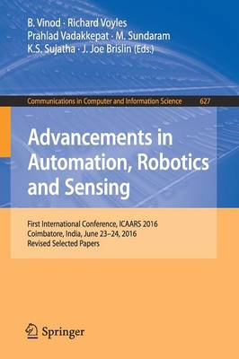 Advancements in Automation, Robotics and Sensing: First International Conference, ICAARS 2016, Coimbatore, India, June 23 - 24, 2016, Revised Selected Papers - Communications in Computer and Information Science 627 (Paperback)
