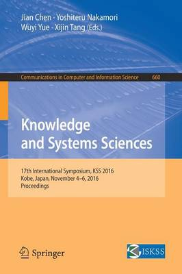 Knowledge and Systems Sciences: 17th International Symposium, KSS 2016, Kobe, Japan, November 4-6, 2016, Proceedings - Communications in Computer and Information Science 660 (Paperback)