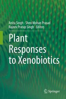 Plant Responses to Xenobiotics (Hardback)