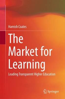 The Market for Learning: Leading Transparent Higher Education (Hardback)