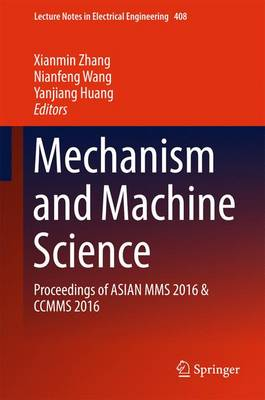 Mechanism and Machine Science: Proceedings of ASIAN MMS 2016 & CCMMS 2016 - Lecture Notes in Electrical Engineering 408 (Hardback)