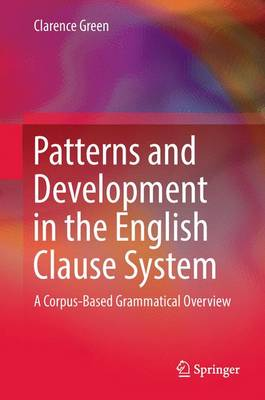 Patterns and Development in the English Clause System: A Corpus-Based Grammatical Overview (Hardback)