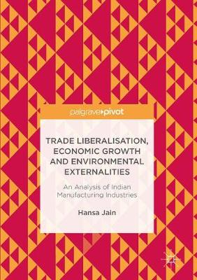 Trade Liberalisation, Economic Growth and Environmental Externalities: An Analysis of Indian Manufacturing Industries (Hardback)