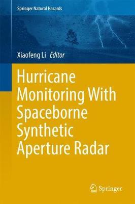 Hurricane Monitoring With Spaceborne Synthetic Aperture Radar - Springer Natural Hazards (Hardback)