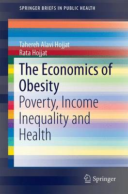 The Economics of Obesity: Poverty, Income Inequality and Health - SpringerBriefs in Public Health (Paperback)