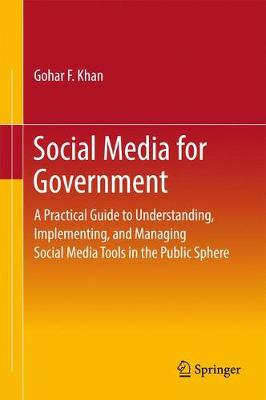 Social Media for Government: A Practical Guide to Understanding, Implementing, and Managing Social Media Tools in the Public Sphere (Hardback)