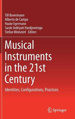 Musical Instruments in the 21st Century: Identities, Configurations, Practices (Hardback)