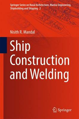 Ship Construction and Welding - Springer Series on Naval Architecture, Marine Engineering, Shipbuilding and Shipping 2 (Hardback)
